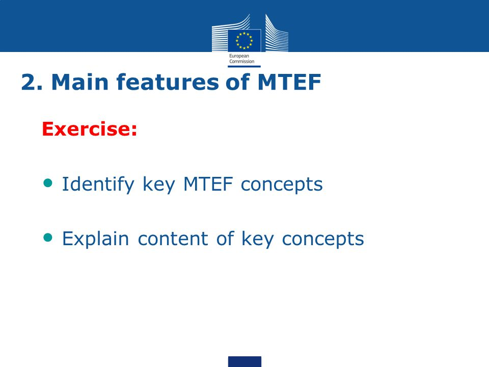 Exercise Exercise: Identify key MTEF concepts Explain content of key concepts 2.