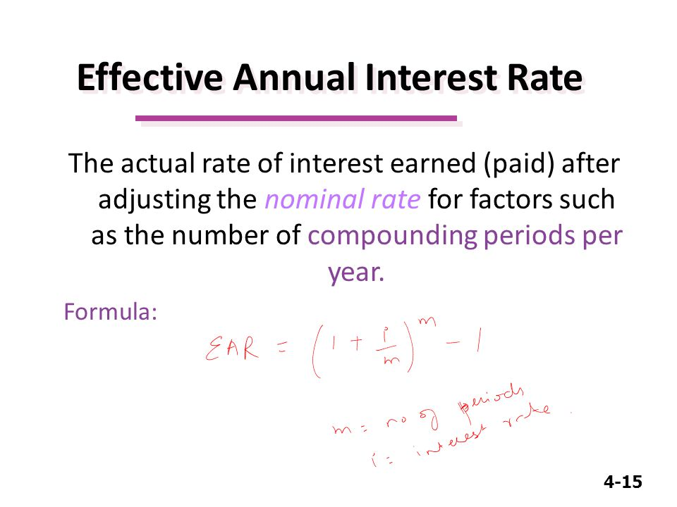 4-15 The actual rate of interest earned (paid) after adjusting the nominal rate for factors such as the number of compounding periods per year.