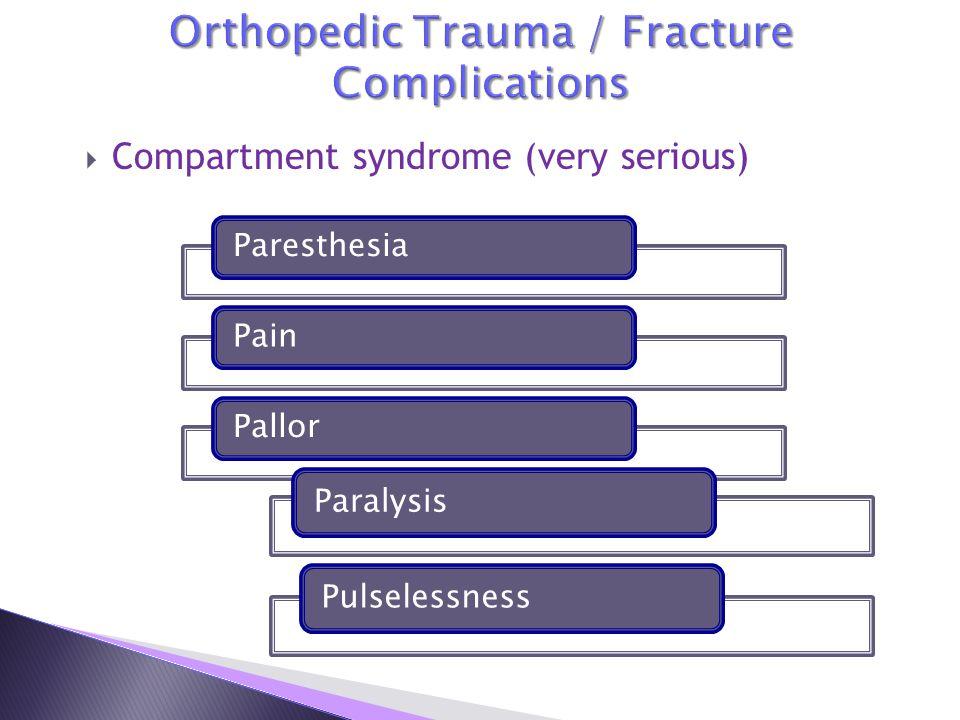  Compartment syndrome (very serious) ParesthesiaPainPallor ParalysisPulselessness