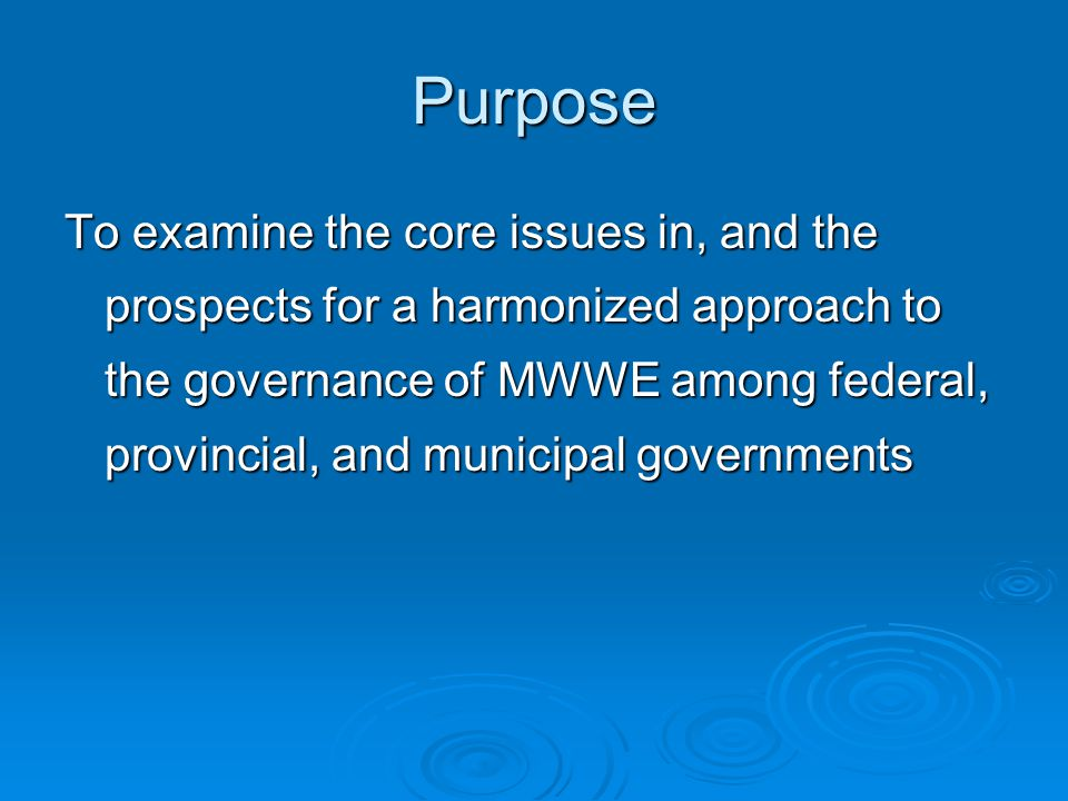 Purpose To examine the core issues in, and the prospects for a harmonized approach to the governance of MWWE among federal, provincial, and municipal governments