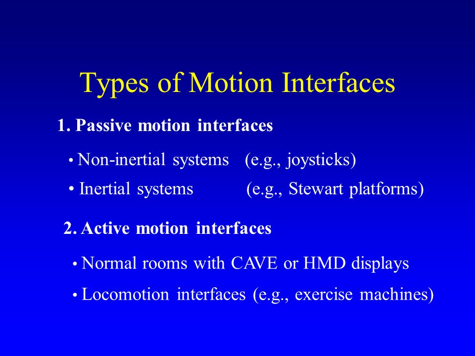 Types of Motion Interfaces 1. Passive motion interfaces 2.