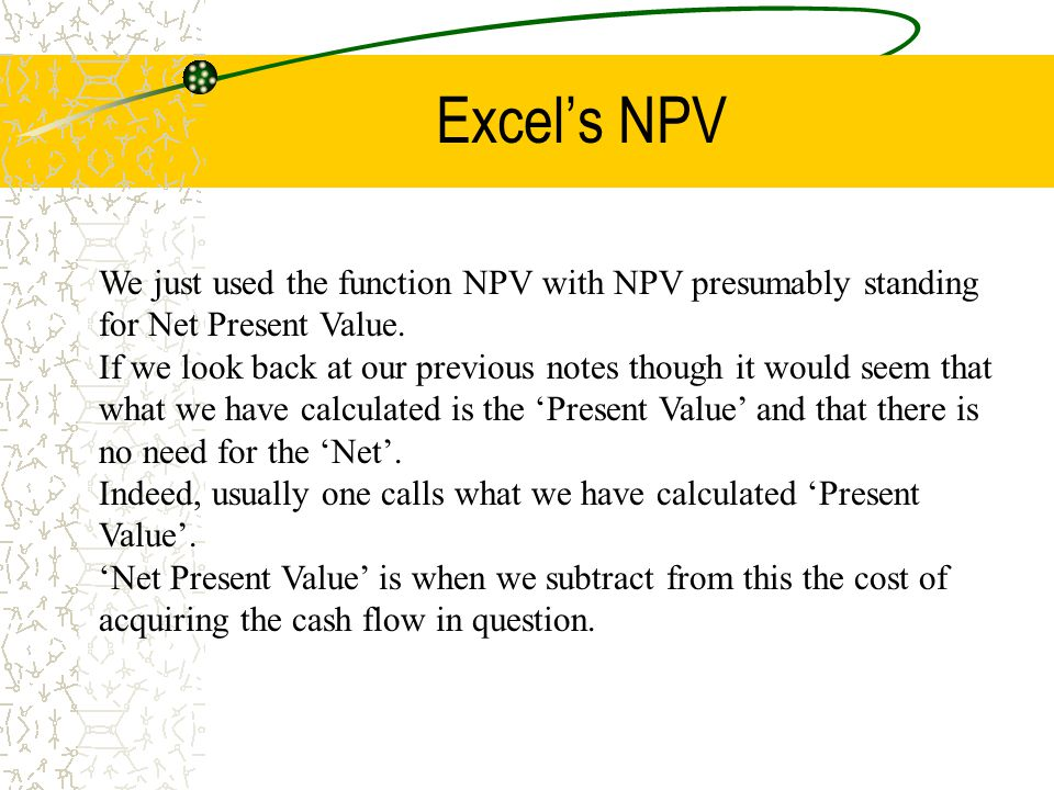Excel's NPV We just used the function NPV with NPV presumably standing for Net Present Value.