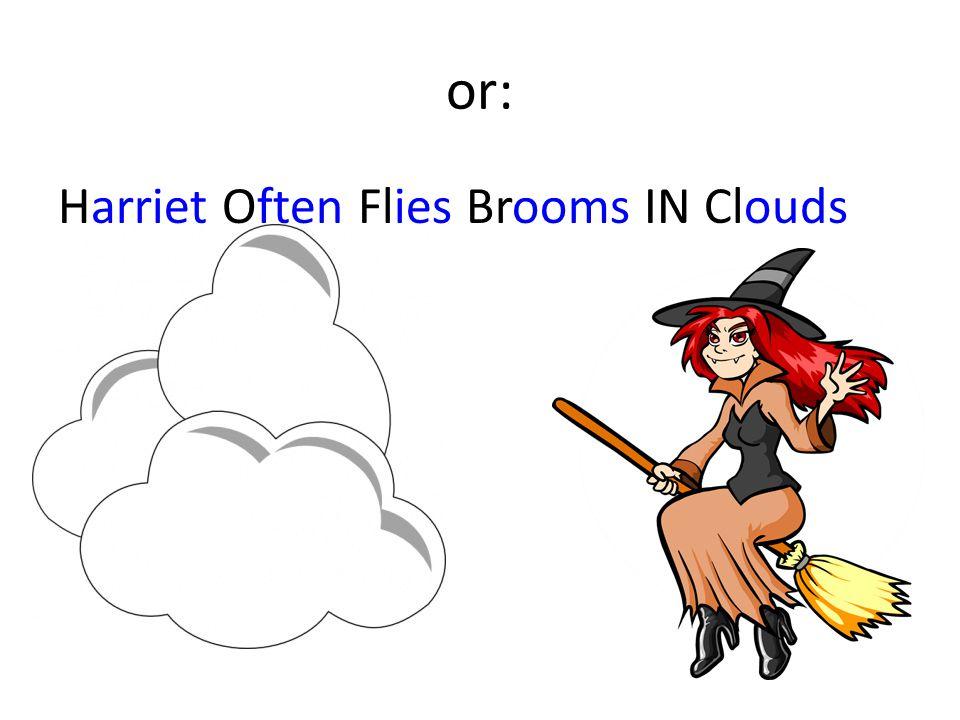 or: Harriet Often Flies Brooms IN Clouds