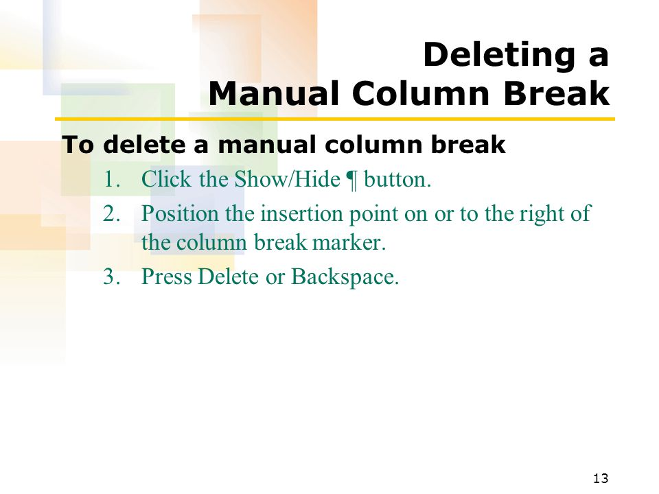13 Deleting a Manual Column Break To delete a manual column break 1.Click the Show/Hide ¶ button.