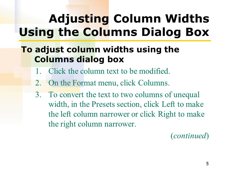 5 Adjusting Column Widths Using the Columns Dialog Box To adjust column widths using the Columns dialog box 1.Click the column text to be modified.