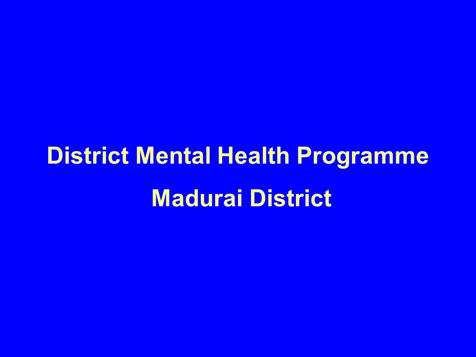 District Mental Health Programme Madurai District