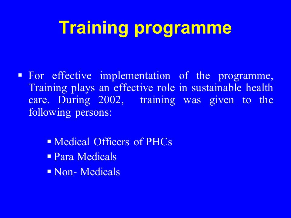 Training programme  For effective implementation of the programme, Training plays an effective role in sustainable health care.