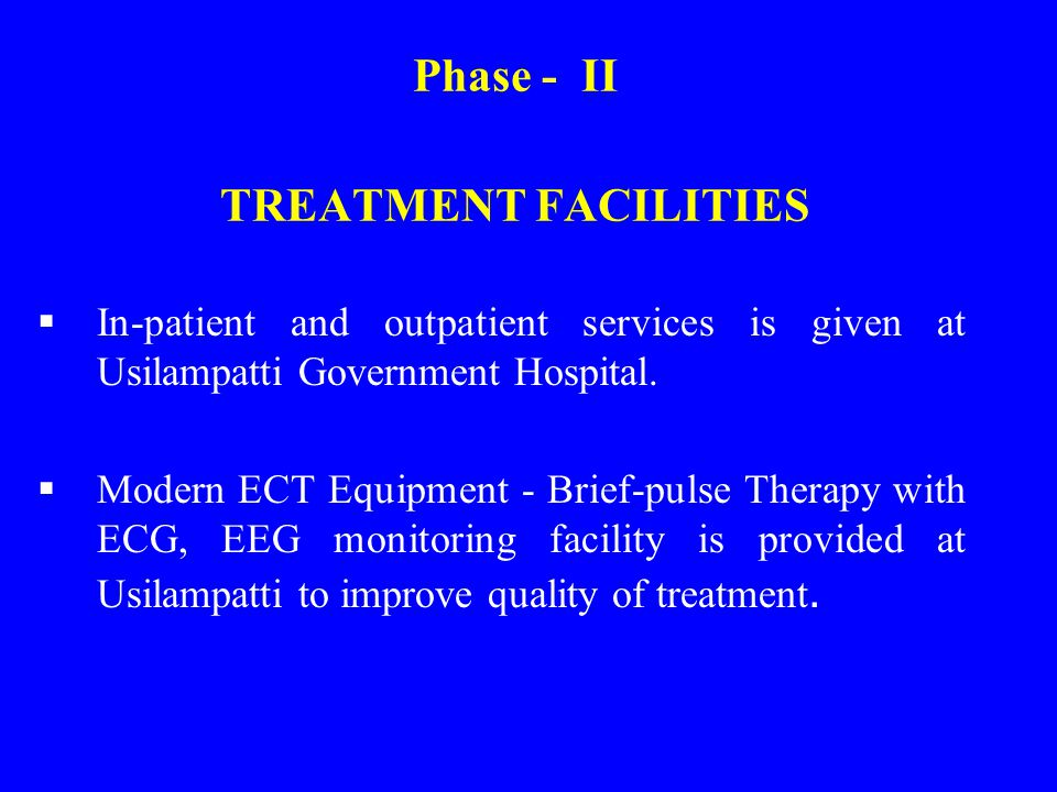 Phase - II TREATMENT FACILITIES  In-patient and outpatient services is given at Usilampatti Government Hospital.