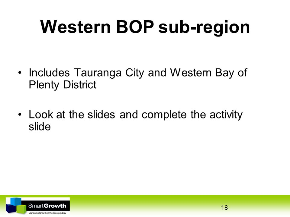 18 Western BOP sub-region Includes Tauranga City and Western Bay of Plenty District Look at the slides and complete the activity slide