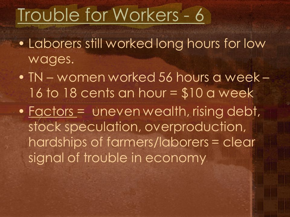 Trouble for Workers - 6 Laborers still worked long hours for low wages.