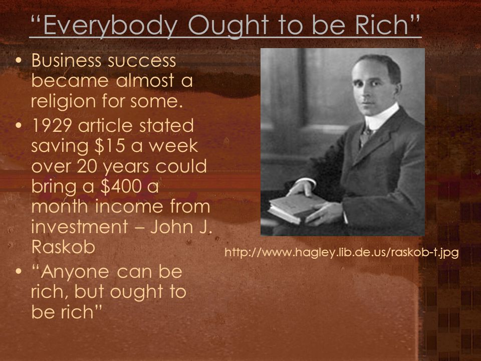 Everybody Ought to be Rich Business success became almost a religion for some.