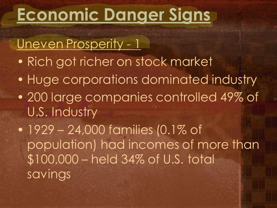 Economic Danger Signs Uneven Prosperity - 1 Rich got richer on stock market Huge corporations dominated industry 200 large companies controlled 49% of U.S.