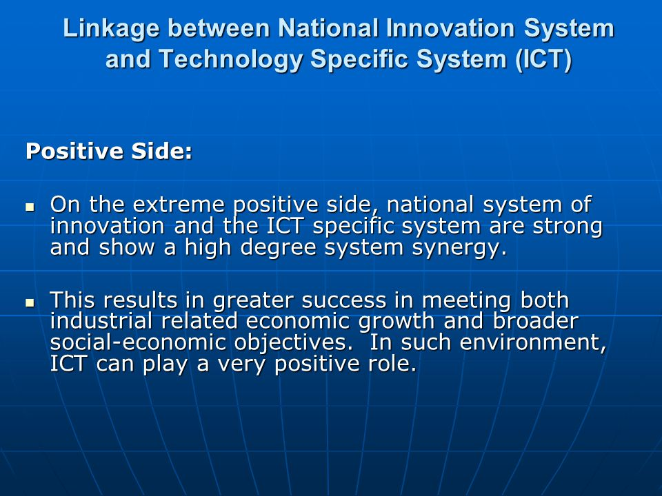 Linkage between National Innovation System and Technology Specific System (ICT) Positive Side: On the extreme positive side, national system of innovation and the ICT specific system are strong and show a high degree system synergy.