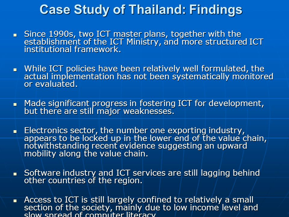 Case Study of Thailand: Findings Since 1990s, two ICT master plans, together with the establishment of the ICT Ministry, and more structured ICT institutional framework.