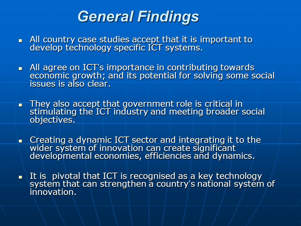 General Findings All country case studies accept that it is important to develop technology specific ICT systems.