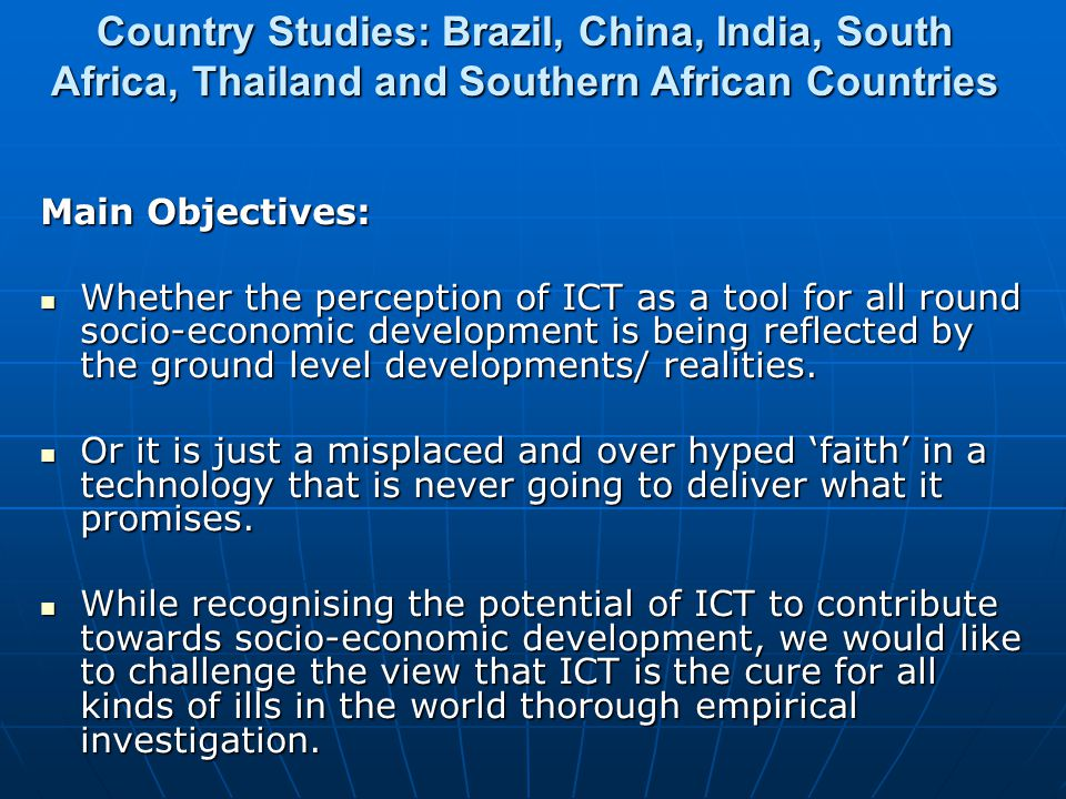 Main Objectives: Whether the perception of ICT as a tool for all round socio-economic development is being reflected by the ground level developments/ realities.
