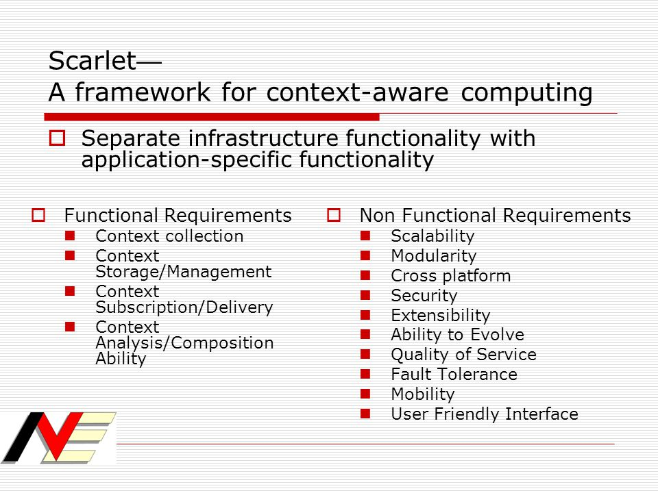Scarlet — A framework for context-aware computing  Separate infrastructure functionality with application-specific functionality  Non Functional Req