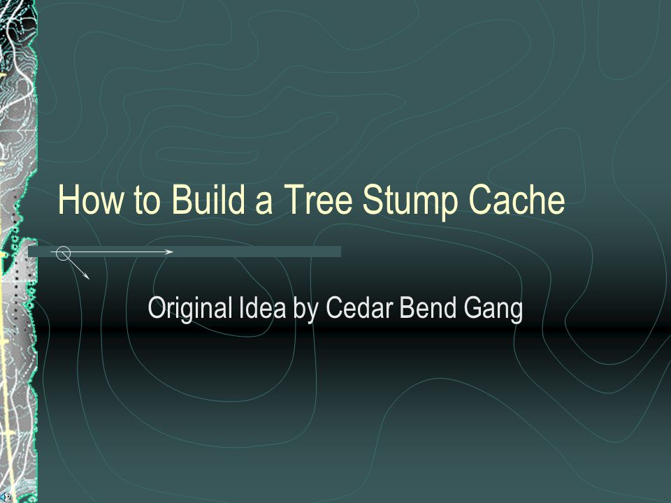 How to Build a Tree Stump Cache Original Idea by Cedar Bend Gang