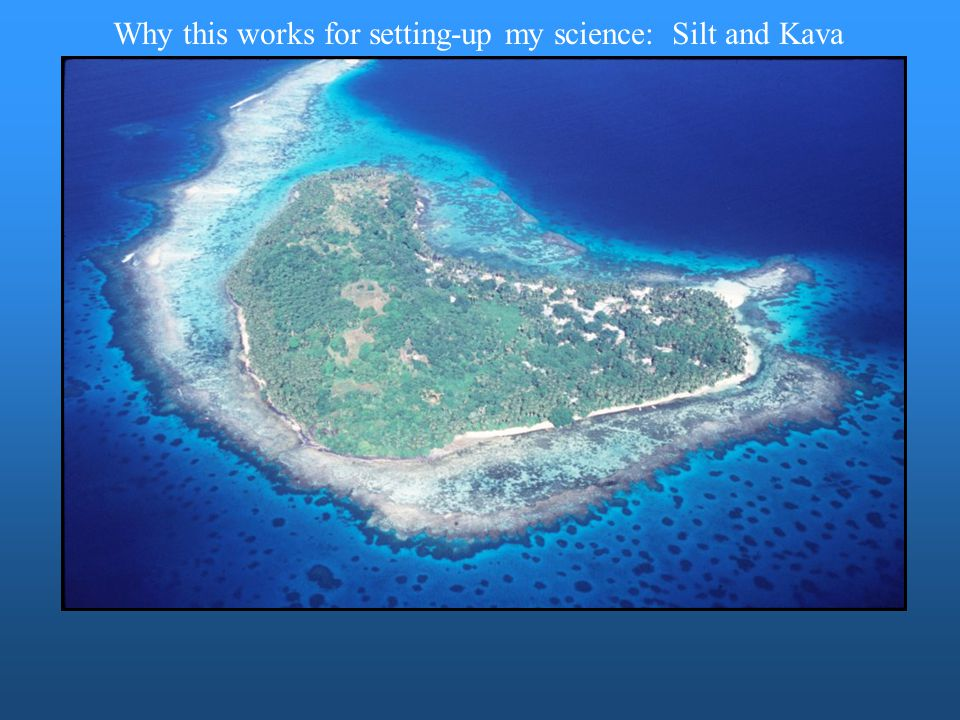 Why this works for setting-up my science: Silt and Kava
