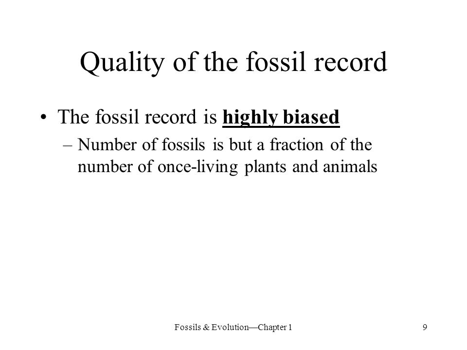 Fossils & Evolution—Chapter 130 Sampling bias Fossil record is best in most recent geologic systems –Younger rocks are less likely to be covered or obscured by other rocks –Younger rocks are less likely to have been eroded, metamorphosed or subducted