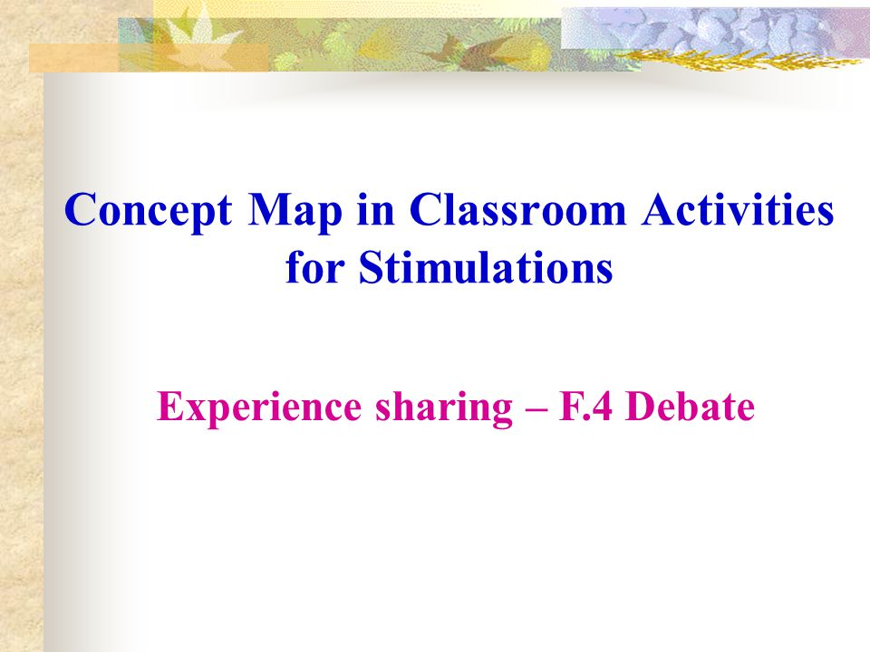 Concept Map in Classroom Activities for Stimulations Experience sharing – F.4 Debate