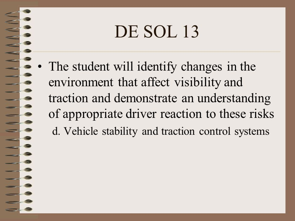 DE SOL 13 The student will identify changes in the environment that affect visibility and traction and demonstrate an understanding of appropriate dri