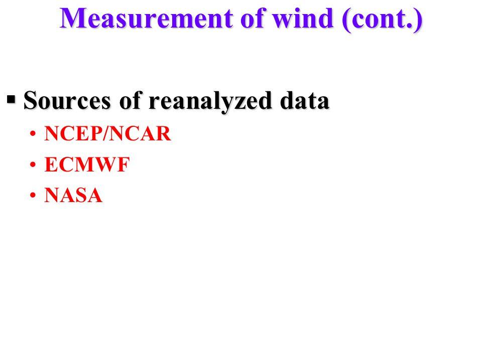 Measurement of wind (cont.)  Sources of reanalyzed data NCEP/NCAR ECMWF NASA