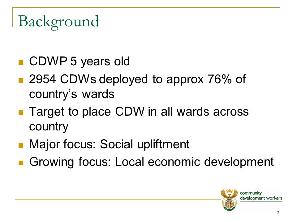 3 Background (2) CDW coordinating units housed in departments of local government (LG) and LG & Housing One exception: Limpopo – Premier's office National programme office – MPSA and DPLG