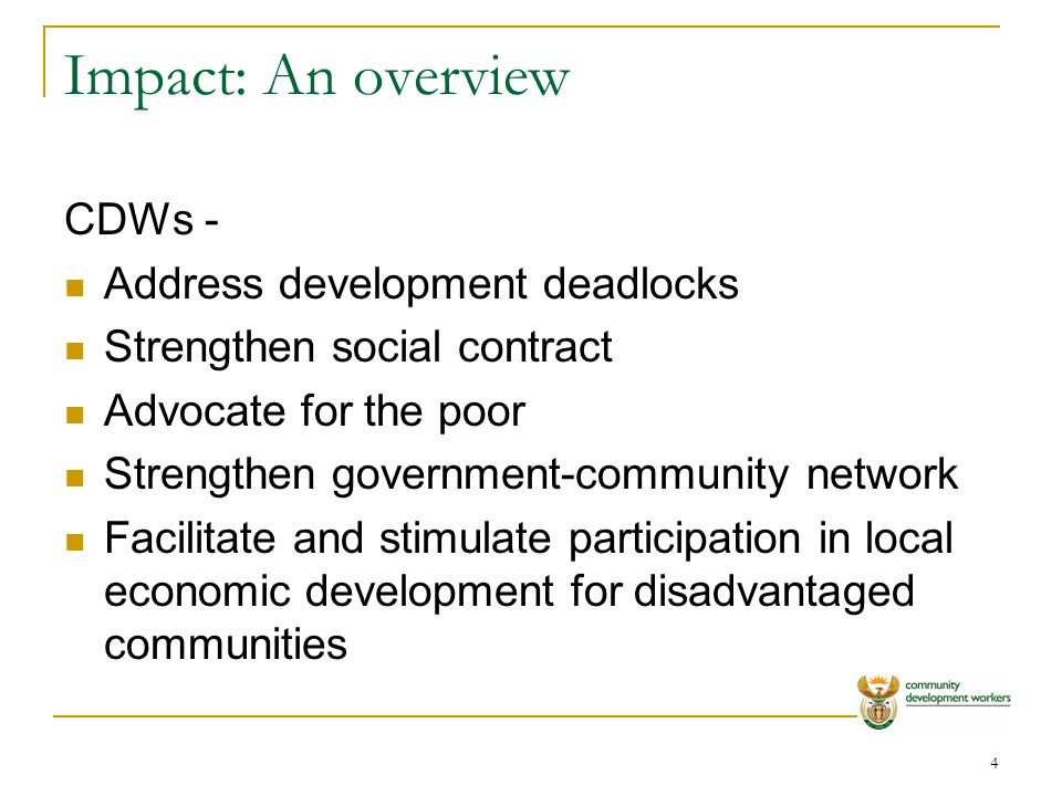 5 Impact: An overview(2) CDWs are making an impact in many respects and this is more noticeable Relationships at local government sphere uneven – an important focus going forward Lack of common understanding of programme across government M&E framework with national indicators being created to draw provinces into a centralised commonly understood reporting framework