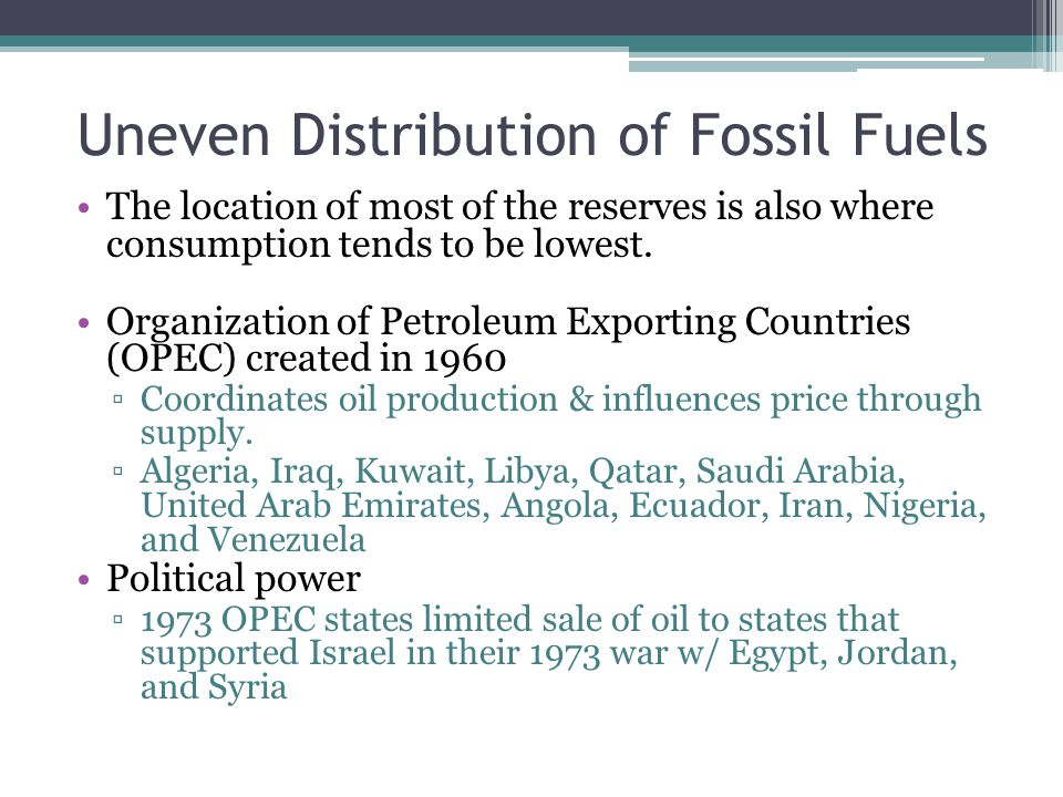 Uneven Distribution of Fossil Fuels The location of most of the reserves is also where consumption tends to be lowest.