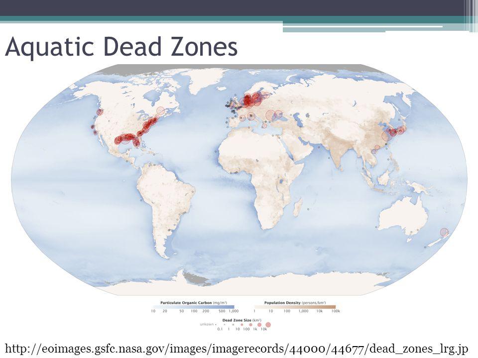 Aquatic Dead Zones http://eoimages.gsfc.nasa.gov/images/imagerecords/44000/44677/dead_zones_lrg.jp g