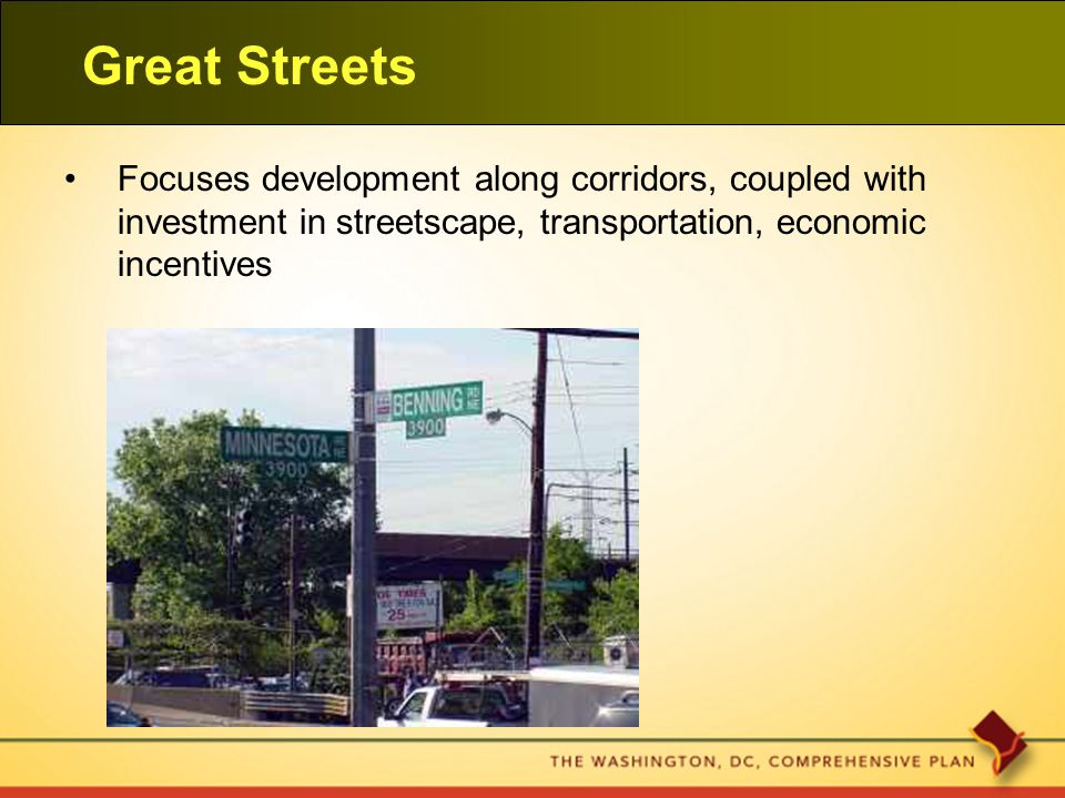 Great Streets Focuses development along corridors, coupled with investment in streetscape, transportation, economic incentives