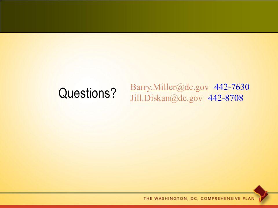 Questions? Barry.Miller@dc.govBarry.Miller@dc.gov 442-7630 Jill.Diskan@dc.govJill.Diskan@dc.gov 442-8708