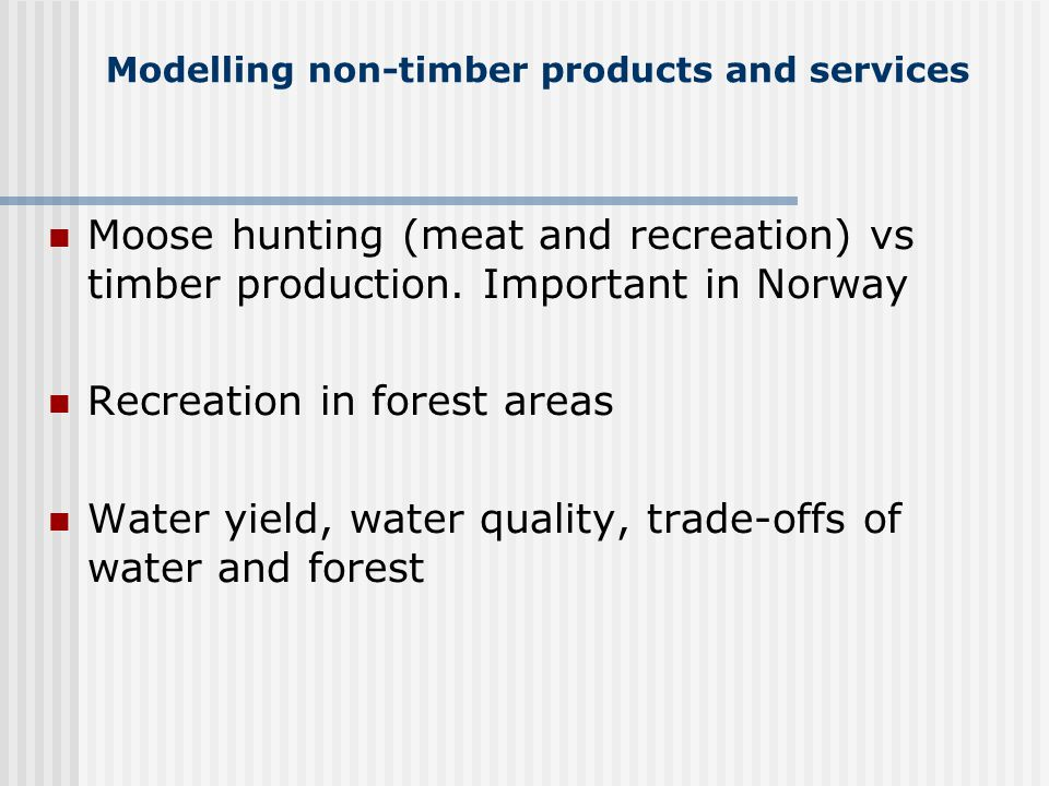 Modelling non-timber products and services Moose hunting (meat and recreation) vs timber production.