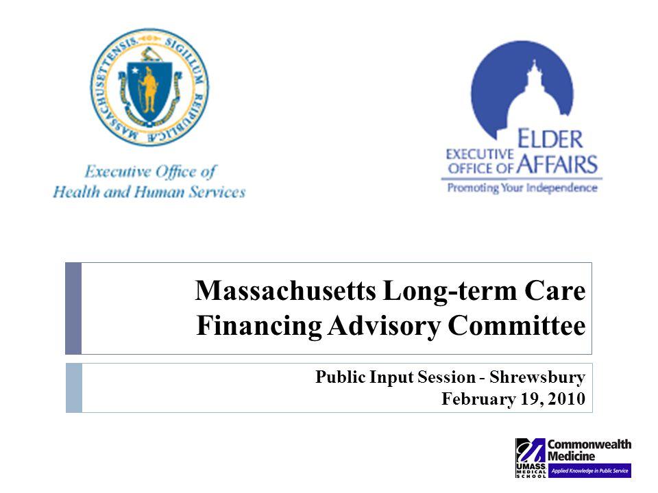 Massachusetts Long-term Care Financing Advisory Committee Public Input Session - Shrewsbury February 19, 2010