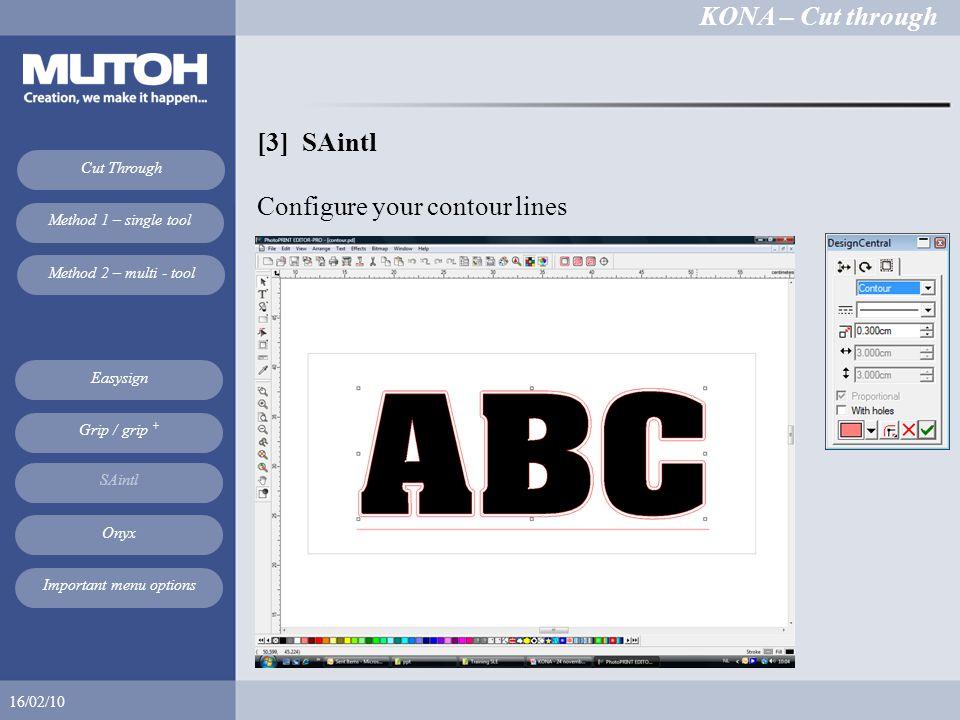 KONA – Cut through 16/02/10 Cut Through Method 1 – single tool Method 2 – multi - tool Easysign SAintl Onyx Grip / grip + Important menu options [3] SAintl Configure your contour lines