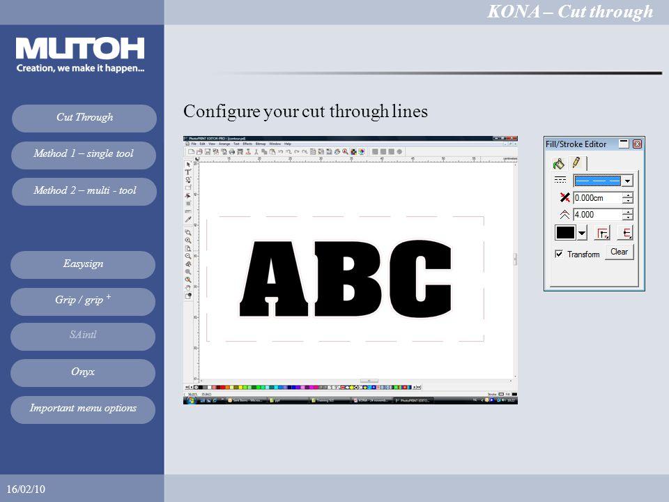 KONA – Cut through 16/02/10 Cut Through Method 1 – single tool Method 2 – multi - tool Easysign SAintl Onyx Grip / grip + Important menu options Configure your cut through lines
