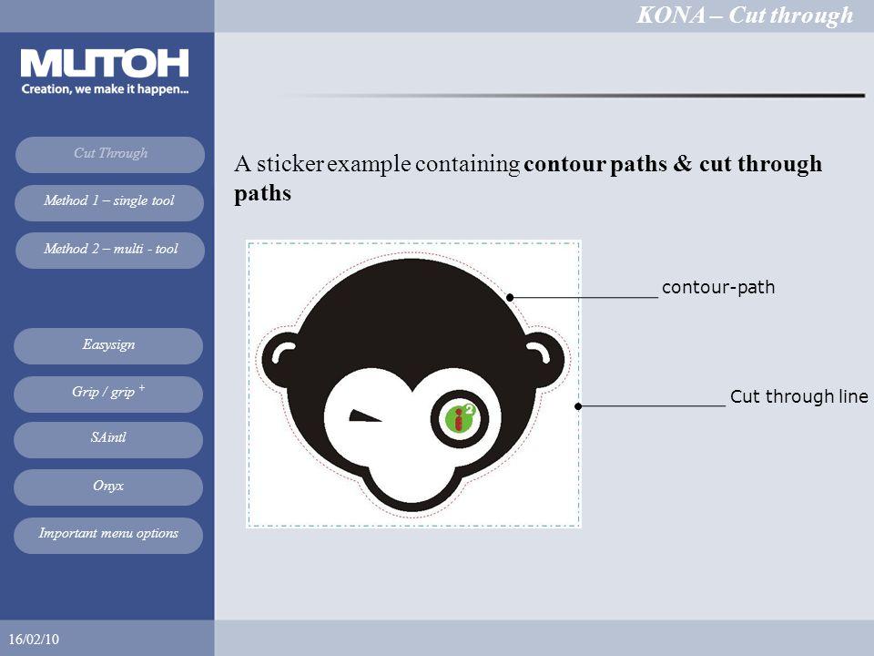 KONA – Cut through 16/02/10 Cut Through Method 1 – single tool Method 2 – multi - tool Easysign SAintl Onyx Grip / grip + Important menu options A sticker example containing contour paths & cut through paths contour-path Cut through line
