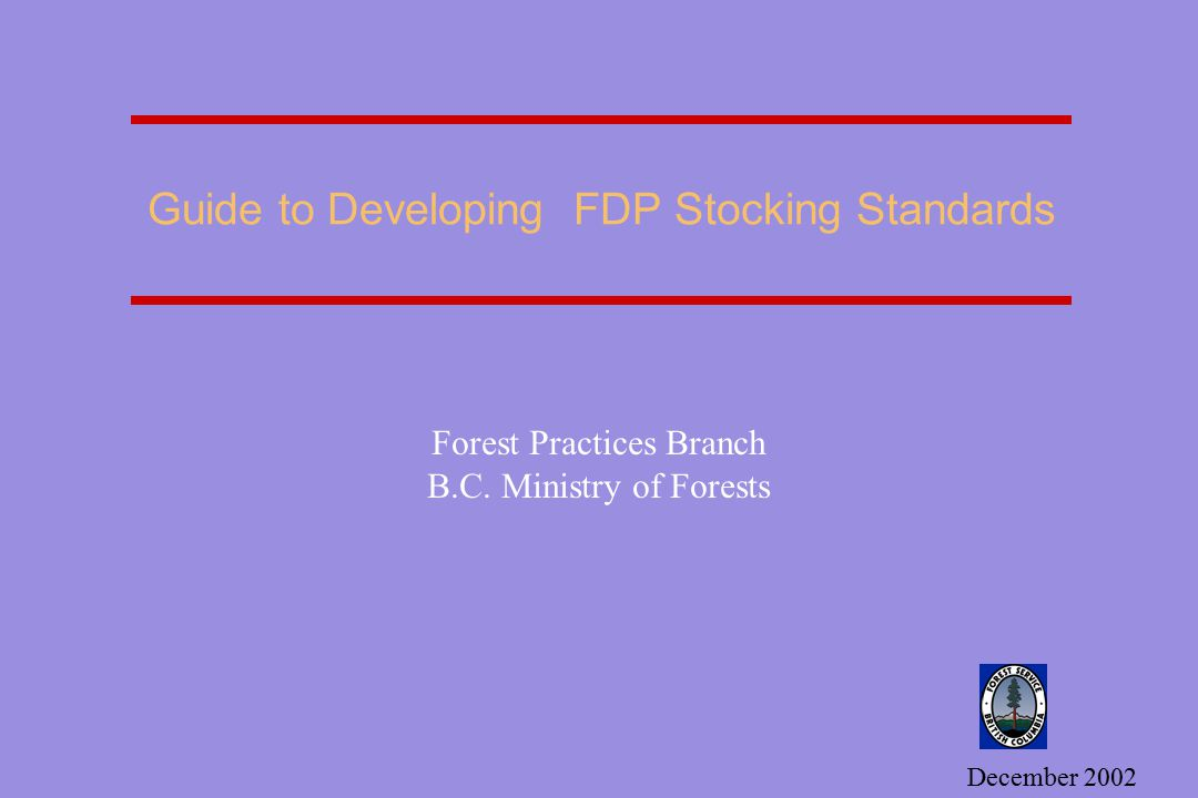 Guide to Developing FDP Stocking Standards Forest Practices Branch B.C. Ministry of Forests December 2002