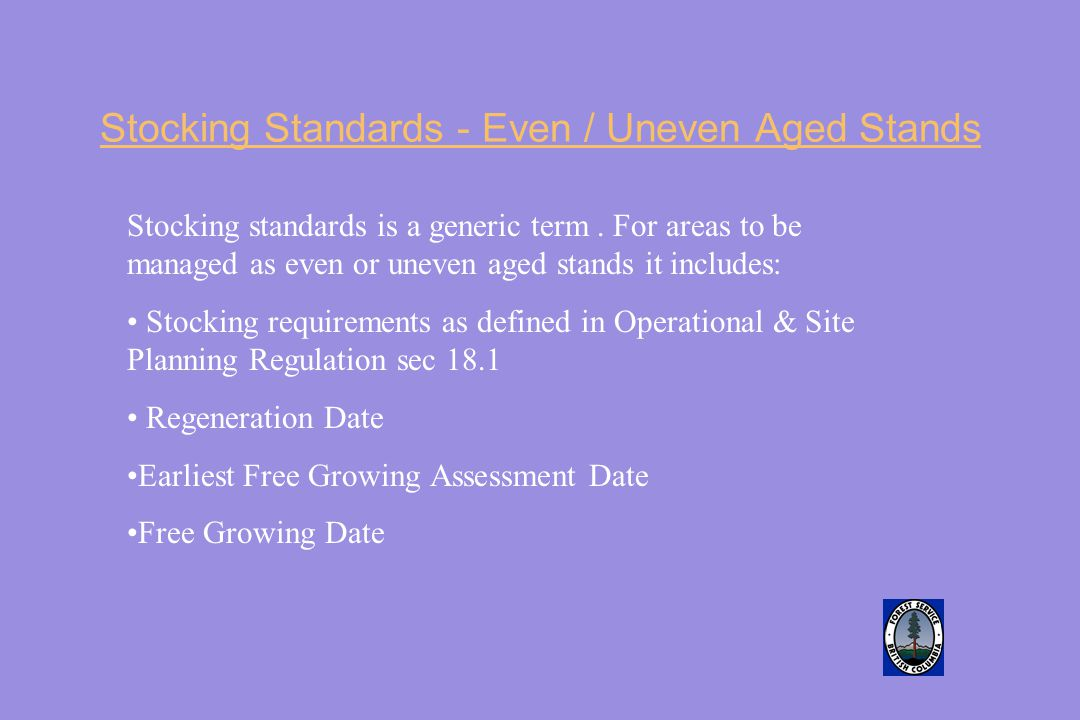 Stocking Standards - Even / Uneven Aged Stands Stocking standards is a generic term.