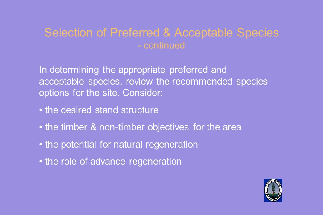 Selection of Preferred & Acceptable Species - continued In determining the appropriate preferred and acceptable species, review the recommended species options for the site.