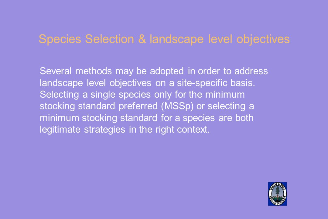 Species Selection & landscape level objectives Several methods may be adopted in order to address landscape level objectives on a site-specific basis.