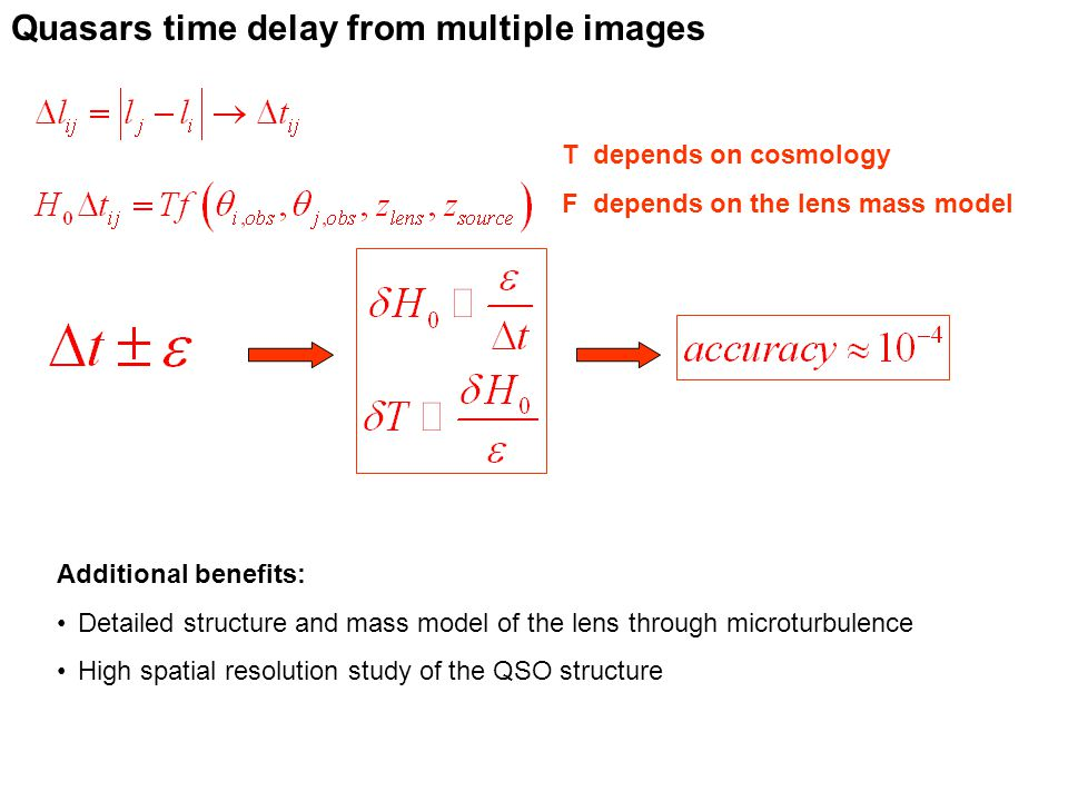 Quasars time delay from multiple images T depends on cosmology F depends on the lens mass model Additional benefits: Detailed structure and mass model of the lens through microturbulence High spatial resolution study of the QSO structure
