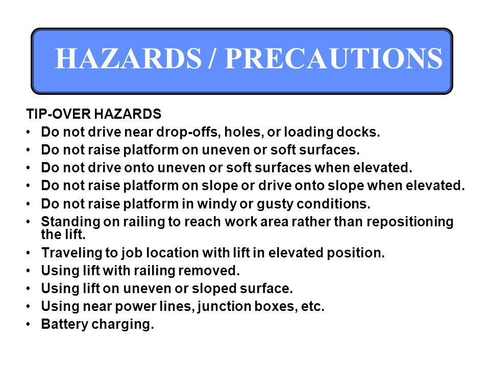 HAZARDS / PRECAUTIONS TIP-OVER HAZARDS Do not drive near drop-offs, holes, or loading docks.