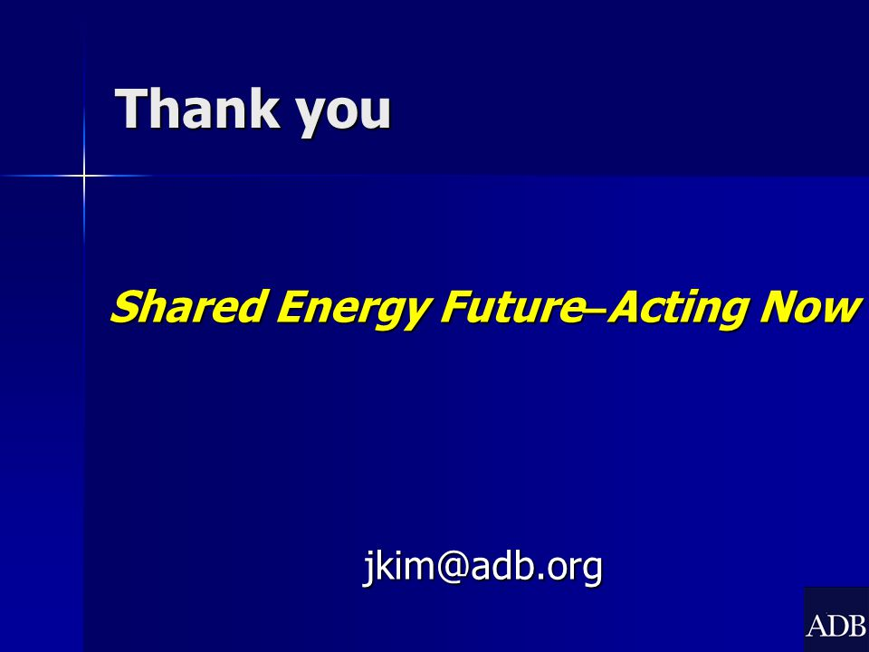Thank you Shared Energy Future – Acting Now jkim@adb.org