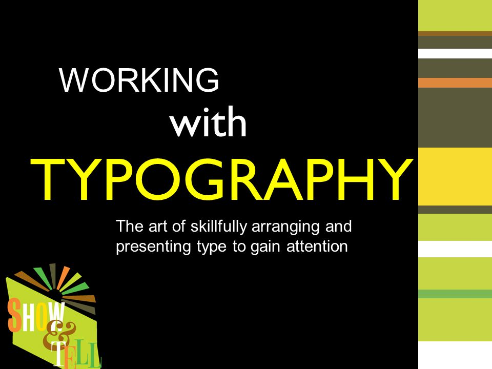 WORKING with TYPOGRAPHY The art of skillfully arranging and presenting type to gain attention