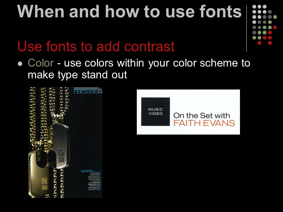 When and how to use fonts Use fonts to add contrast Color - use colors within your color scheme to make type stand out