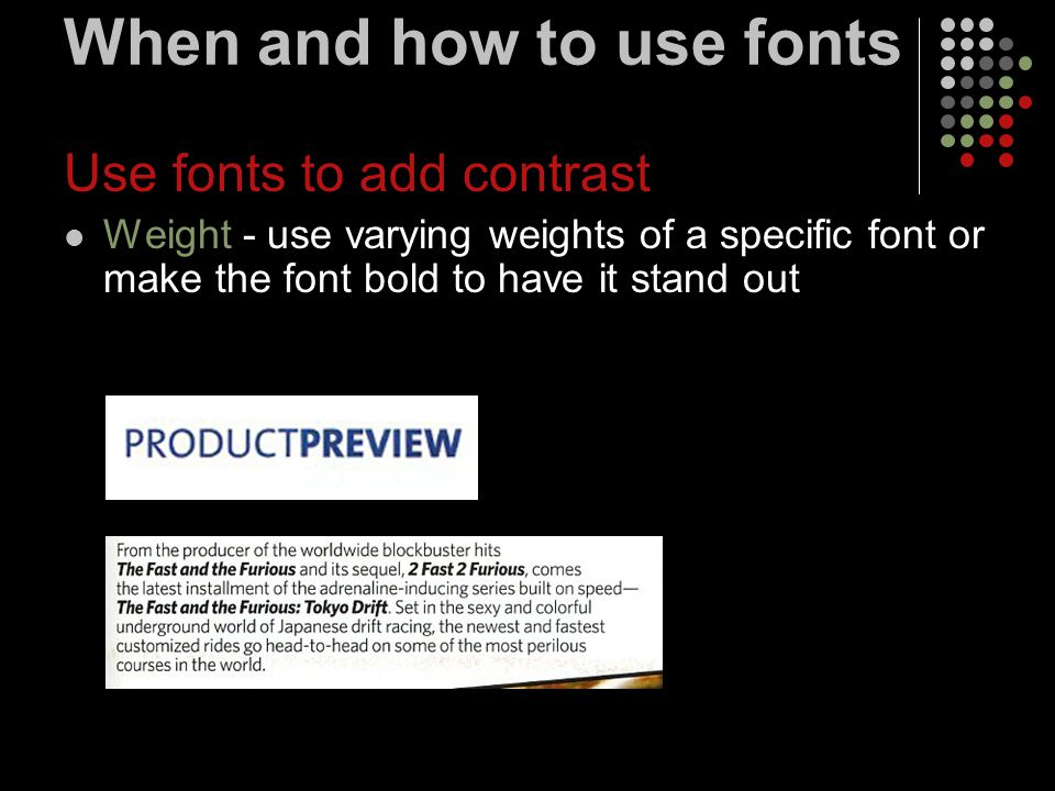 When and how to use fonts Use fonts to add contrast Weight - use varying weights of a specific font or make the font bold to have it stand out