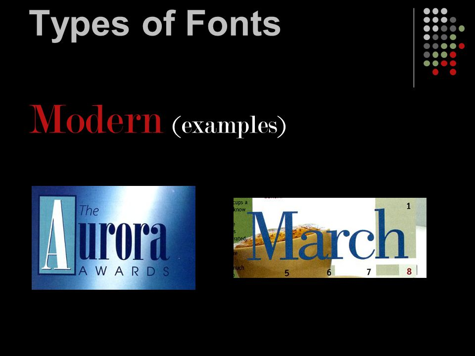 Types of Fonts Decorative (example Curlz MT) These fonts are fun, but need to be used sparingly Often used for headlines, but not for body copy