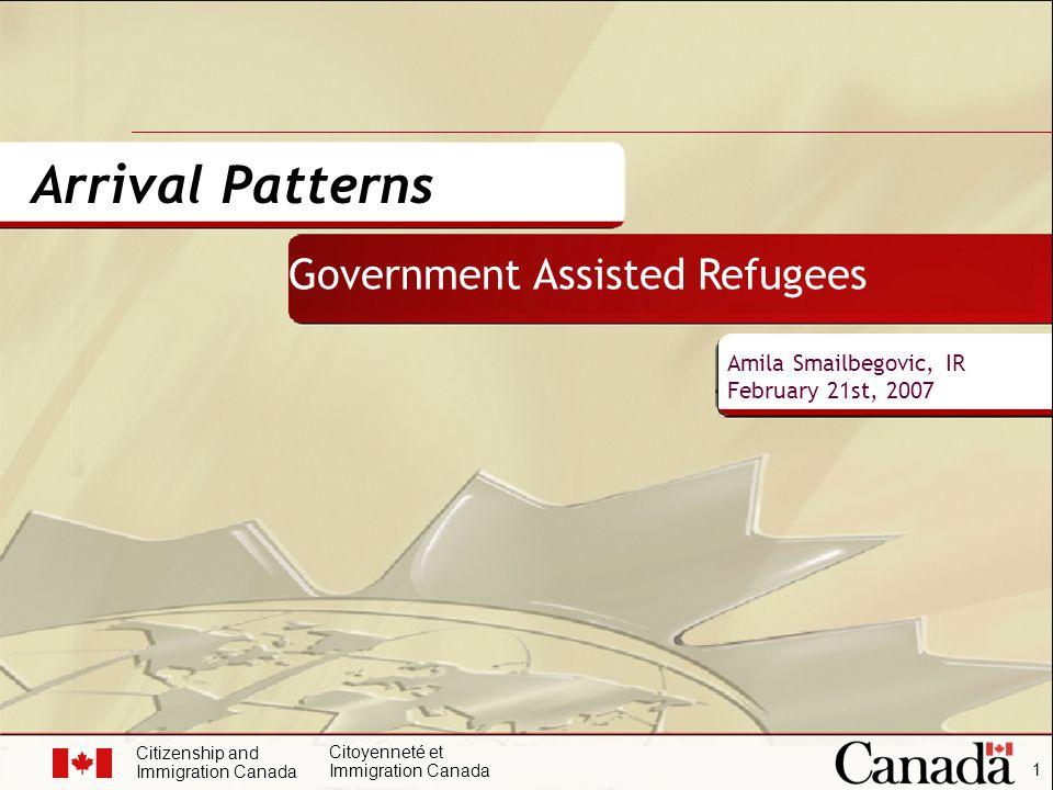 Citizenship and Immigration Canada Citoyenneté et Immigration Canada 2 2006 overview GAR arrival patterns